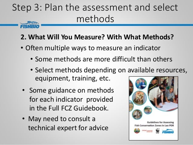 Step 3: Plan the assessment and select methods 2. What Will You Measure? With What Methods? • Often multiple ways to measu...
