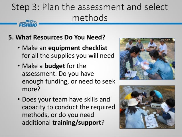 Step 3: Plan the assessment and select methods 5. What Resources Do You Need? • Make an equipment checklist for all the su...