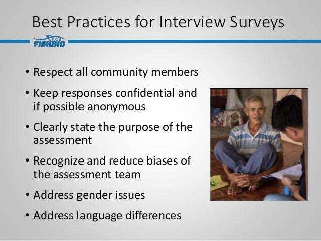 Best Practices for Interview Surveys • Respect all community members • Keep responses confidential and if possible anonymo...