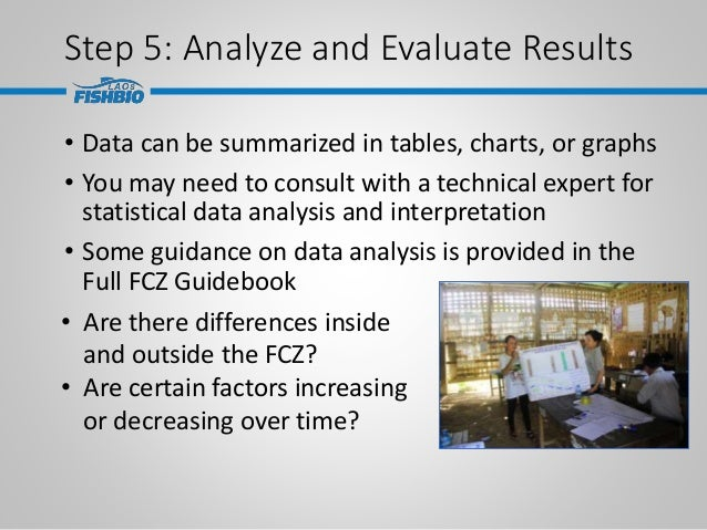 Step 5: Analyze and Evaluate Results • Data can be summarized in tables, charts, or graphs • You may need to consult with ...