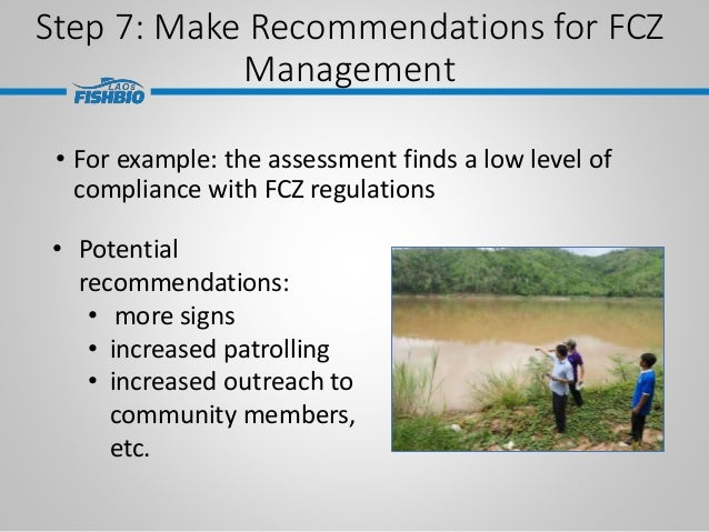 Step 7: Make Recommendations for FCZ Management • For example: the assessment finds a low level of compliance with FCZ reg...
