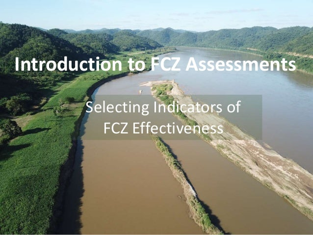 Introduction to FCZ Assessments Selecting Indicators of FCZ Effectiveness