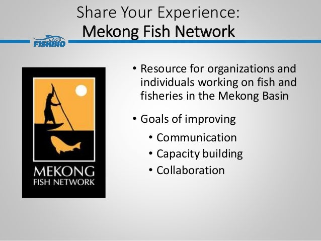 Share Your Experience: Mekong Fish Network • Resource for organizations and individuals working on fish and fisheries in t...
