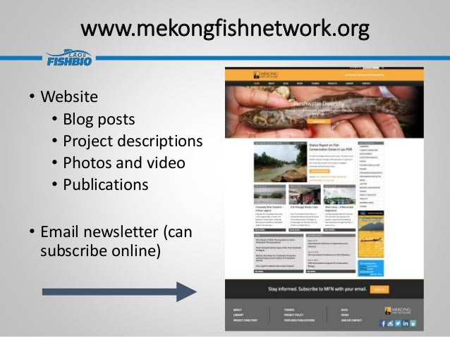 www.mekongfishnetwork.org • Website • Blog posts • Project descriptions • Photos and video • Publications • Email newslett...