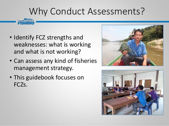 Why Conduct Assessments? • Identify FCZ strengths and weaknesses: what is working and what is not working? • Can assess an...