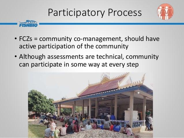 Participatory Process • FCZs = community co-management, should have active participation of the community • Although asses...