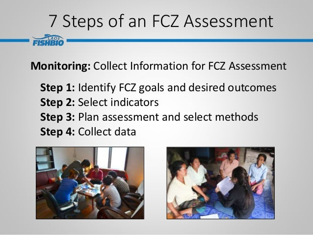 7 Steps of an FCZ Assessment Monitoring: Collect Information for FCZ Assessment Step 1: Identify FCZ goals and desired out...