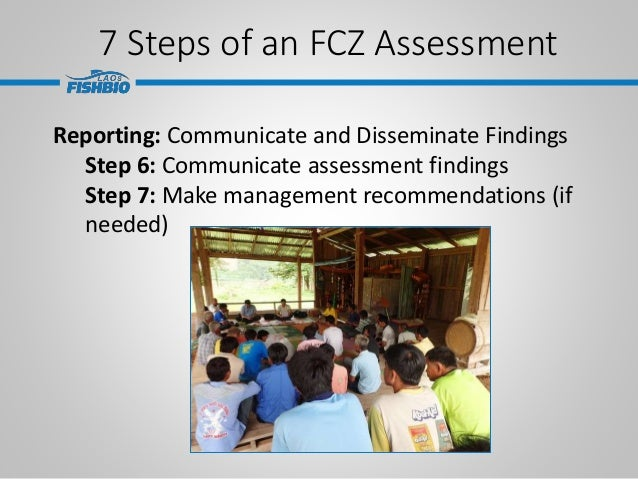 7 Steps of an FCZ Assessment Reporting: Communicate and Disseminate Findings Step 6: Communicate assessment findings Step ...