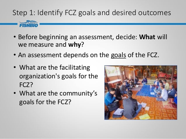 Step 1: Identify FCZ goals and desired outcomes • Before beginning an assessment, decide: What will we measure and why? • ...