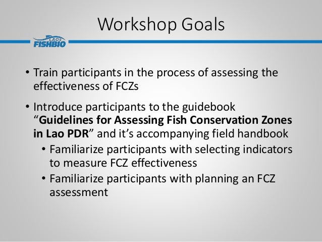 Workshop Goals • Train participants in the process of assessing the effectiveness of FCZs • Introduce participants to the ...