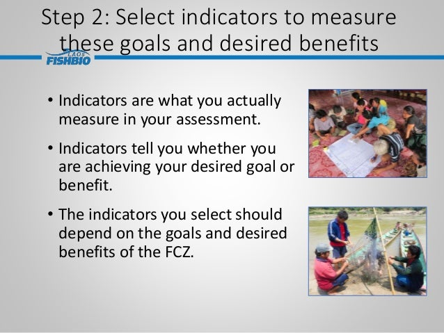 Step 2: Select indicators to measure these goals and desired benefits • Indicators are what you actually measure in your a...