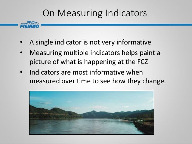 On Measuring Indicators • A single indicator is not very informative • Measuring multiple indicators helps paint a picture...
