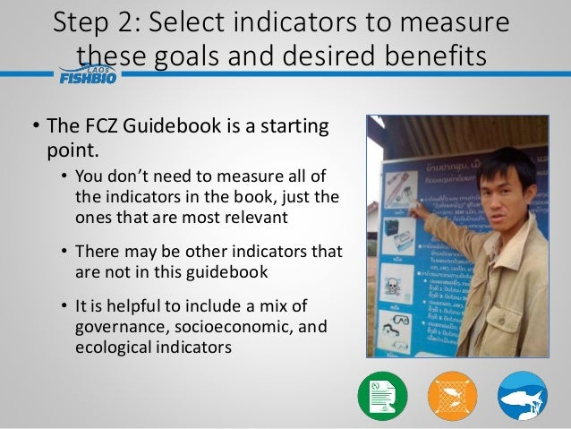 • The FCZ Guidebook is a starting point. • You don't need to measure all of the indicators in the book, just the ones that...