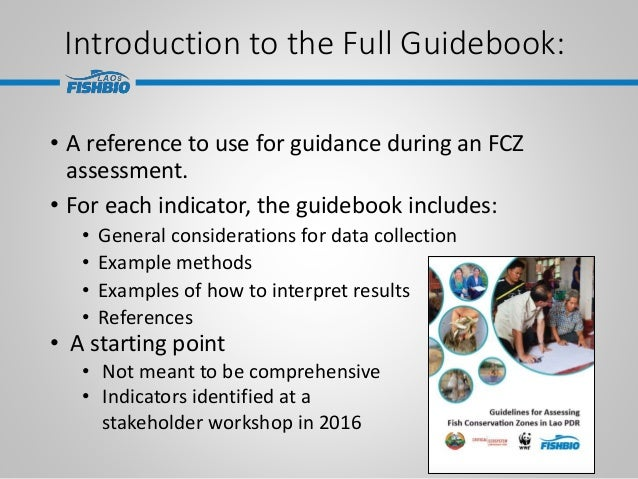 Introduction to the Full Guidebook: • A reference to use for guidance during an FCZ assessment. • For each indicator, the ...