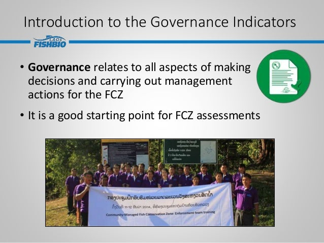 Introduction to the Governance Indicators • Governance relates to all aspects of making decisions and carrying out managem...