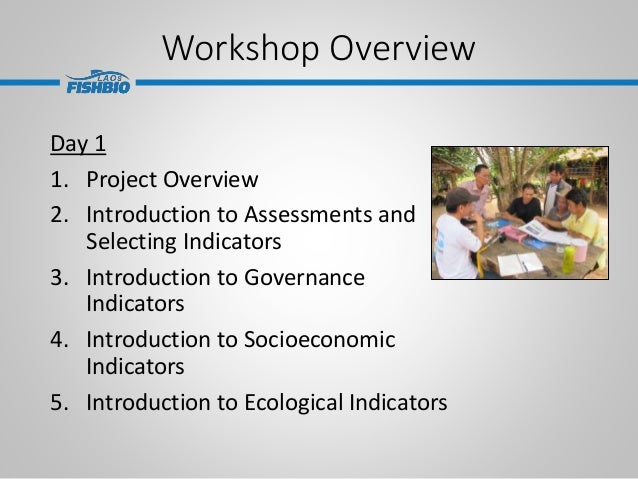 Workshop Overview Day 1 1. Project Overview 2. Introduction to Assessments and Selecting Indicators 3. Introduction to Gov...