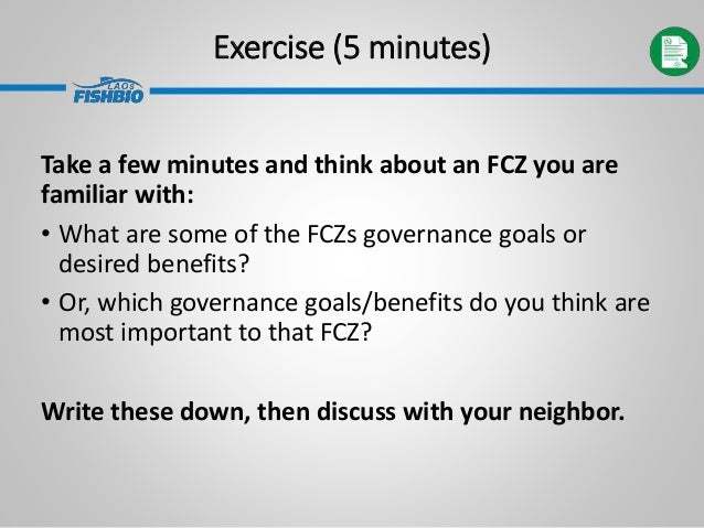 Exercise (5 minutes) Take a few minutes and think about an FCZ you are familiar with: • What are some of the FCZs governan...