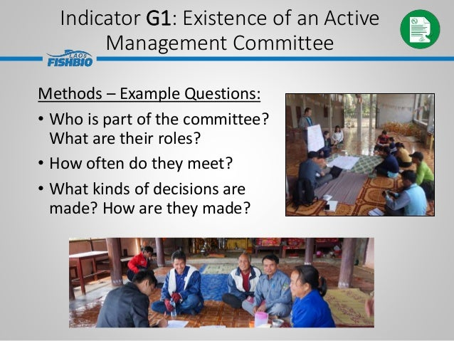 Indicator G1: Existence of an Active Management Committee Methods – Example Questions: • Who is part of the committee? Wha...