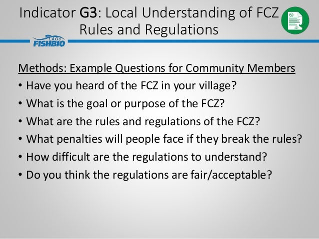 Indicator G3: Local Understanding of FCZ Rules and Regulations Methods: Example Questions for Community Members • Have you...