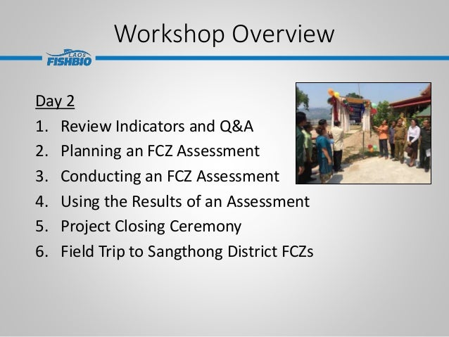Workshop Overview Day 2 1. Review Indicators and Q&A 2. Planning an FCZ Assessment 3. Conducting an FCZ Assessment 4. Usin...