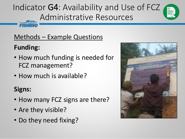 Indicator G4: Availability and Use of FCZ Administrative Resources Methods – Example Questions Funding: • How much funding...
