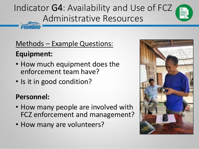 Indicator G4: Availability and Use of FCZ Administrative Resources Methods – Example Questions: Equipment: • How much equi...