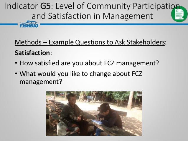 Methods – Example Questions to Ask Stakeholders: Satisfaction: • How satisfied are you about FCZ management? • What would ...