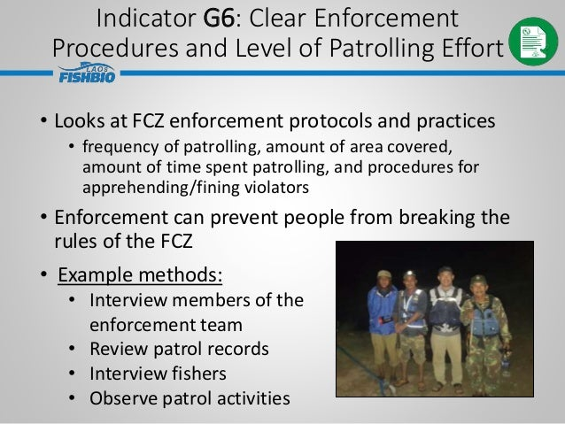 • Looks at FCZ enforcement protocols and practices • frequency of patrolling, amount of area covered, amount of time spent...