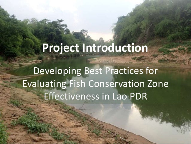 Project Introduction Developing Best Practices for Evaluating Fish Conservation Zone Effectiveness in Lao PDR