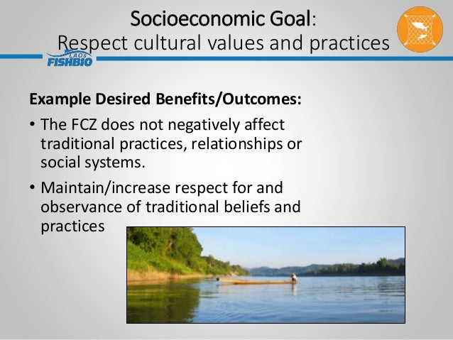 Example Desired Benefits/Outcomes: • The FCZ does not negatively affect traditional practices, relationships or social sys...