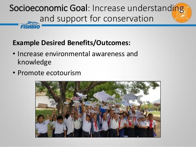 Example Desired Benefits/Outcomes: • Increase environmental awareness and knowledge • Promote ecotourism Socioeconomic Goa...