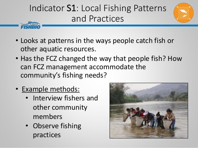 Indicator S1: Local Fishing Patterns and Practices • Looks at patterns in the ways people catch fish or other aquatic reso...