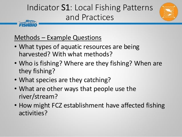 Indicator S1: Local Fishing Patterns and Practices Methods – Example Questions • What types of aquatic resources are being...