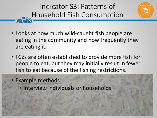 Indicator S3: Patterns of Household Fish Consumption • Looks at how much wild-caught fish people are eating in the communi...