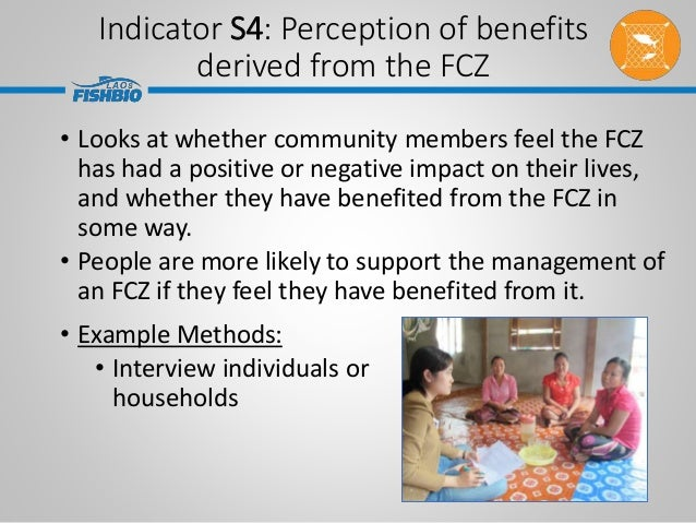 Indicator S4: Perception of benefits derived from the FCZ • Looks at whether community members feel the FCZ has had a posi...