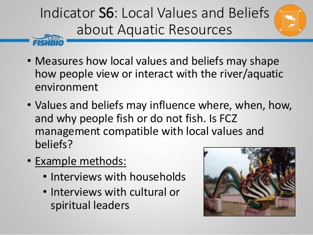 Indicator S6: Local Values and Beliefs about Aquatic Resources • Measures how local values and beliefs may shape how peopl...