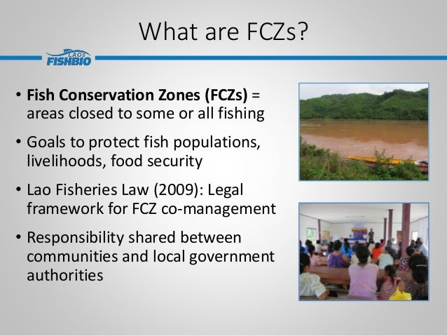 What are FCZs? • Fish Conservation Zones (FCZs) = areas closed to some or all fishing • Goals to protect fish populations,...