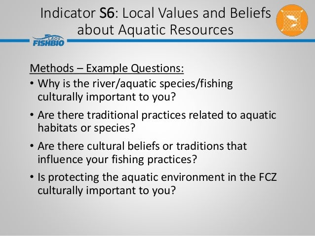 Indicator S6: Local Values and Beliefs about Aquatic Resources Methods – Example Questions: • Why is the river/aquatic spe...