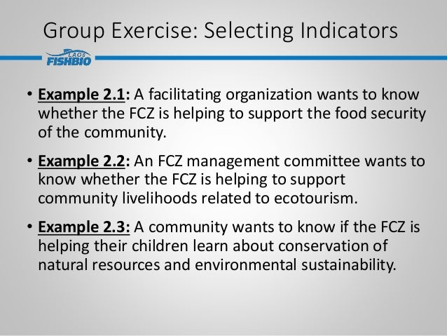 Group Exercise: Selecting Indicators • Example 2.1: A facilitating organization wants to know whether the FCZ is helping t...