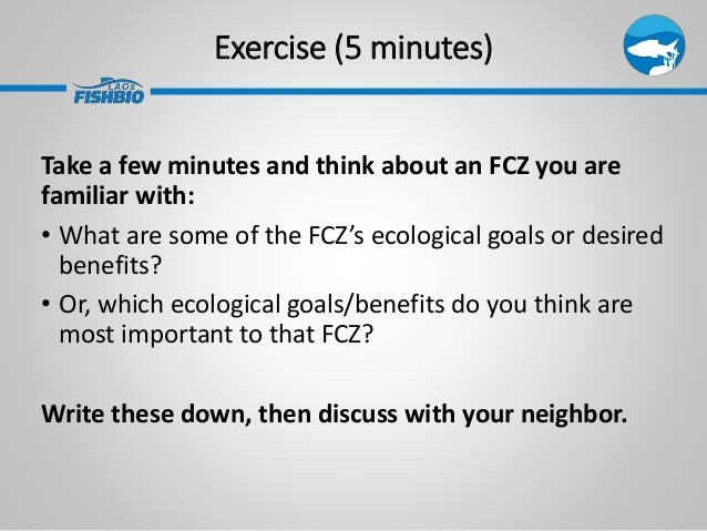 Exercise (5 minutes) Take a few minutes and think about an FCZ you are familiar with: • What are some of the FCZ's ecologi...