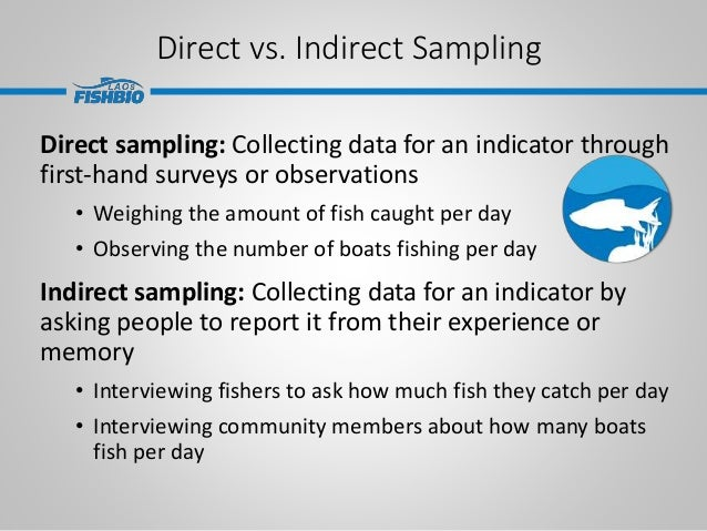 Direct vs. Indirect Sampling Direct sampling: Collecting data for an indicator through first-hand surveys or observations ...
