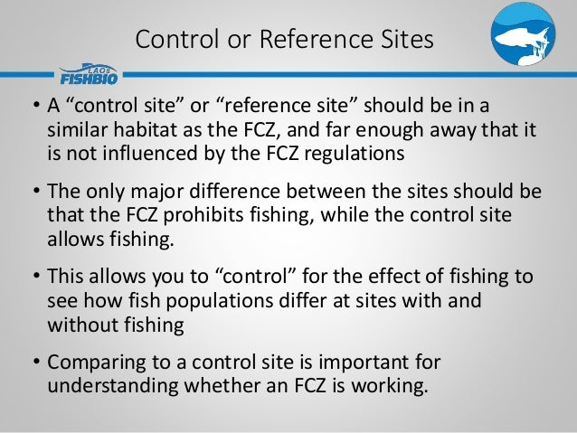 """Control or Reference Sites • A """"control site"""" or """"reference site"""" should be in a similar habitat as the FCZ, and far enoug..."""