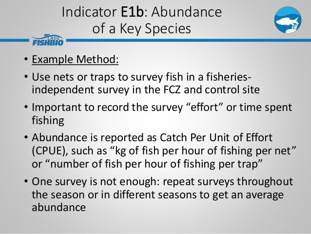 Indicator E1b: Abundance of a Key Species • Example Method: • Use nets or traps to survey fish in a fisheries- independent...