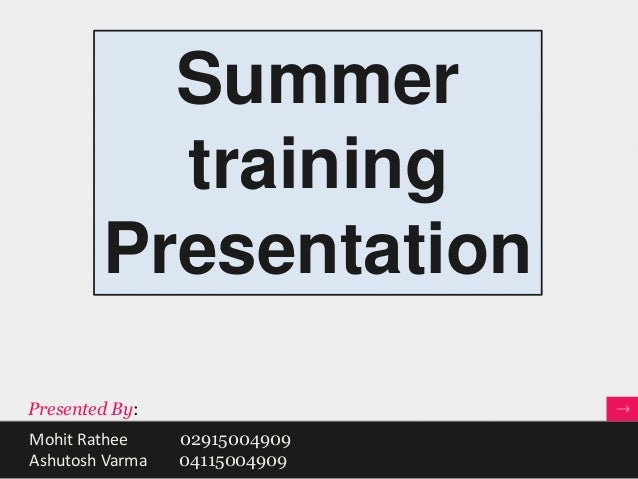 Summer          training        PresentationPresented By:Mohit Rathee     02915004909Ashutosh Varma   04115004909