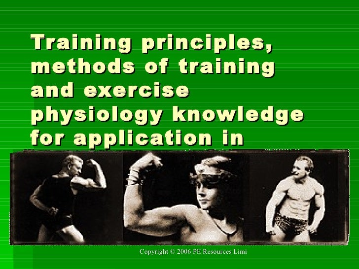 Training principles, methods of training and exercise physiology knowledge for application in physical activity.