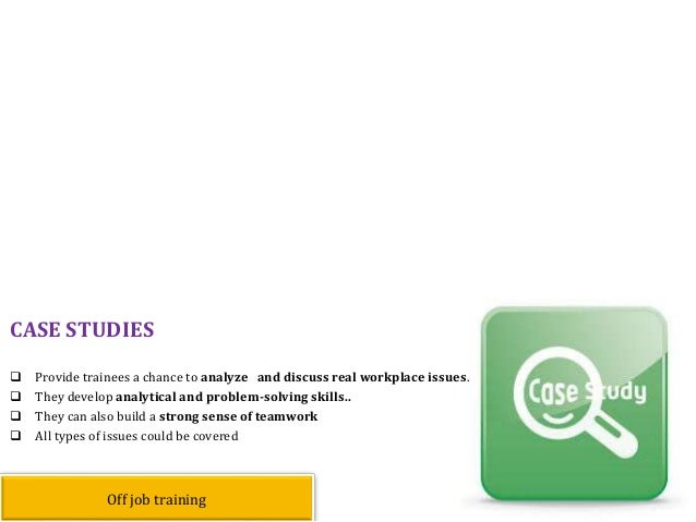 Provide trainees a chance to analyze and discuss real workplace issues.  They develop analytical and problem-solving sk...
