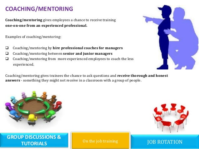 COACHING/MENTORING Coaching/mentoring gives employees a chance to receive training one-on-one from an experienced professi...