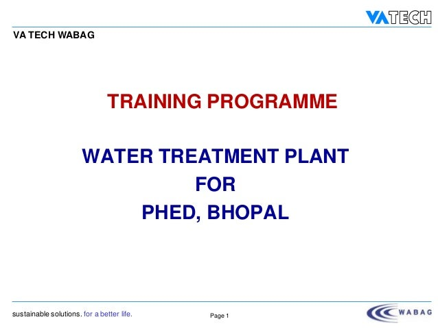 P097-T0002-001  VA TECH WABAG  TRAINING PROGRAMME WATER TREATMENT PLANT FOR PHED, BHOPAL  sustainable solutions. for a bet...
