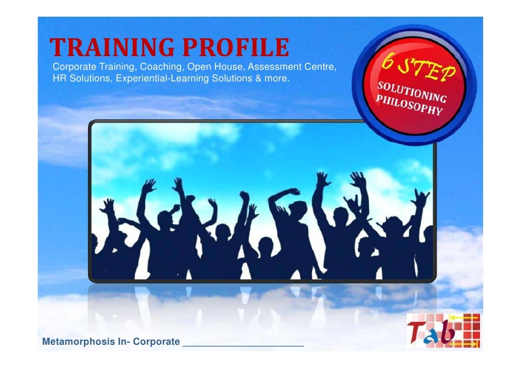 TRAINING PROFILE  Corporate Training, Coaching, Open House, Assessment Centre,  HR Solutions, Experiential-Learning Soluti...