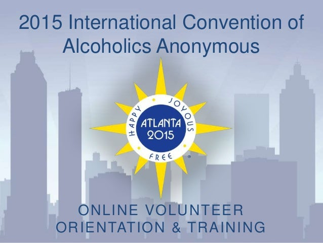 2015 International Convention of Alcoholics Anonymous ONLINE VOLUNTEER ORIENTATION & TRAINING